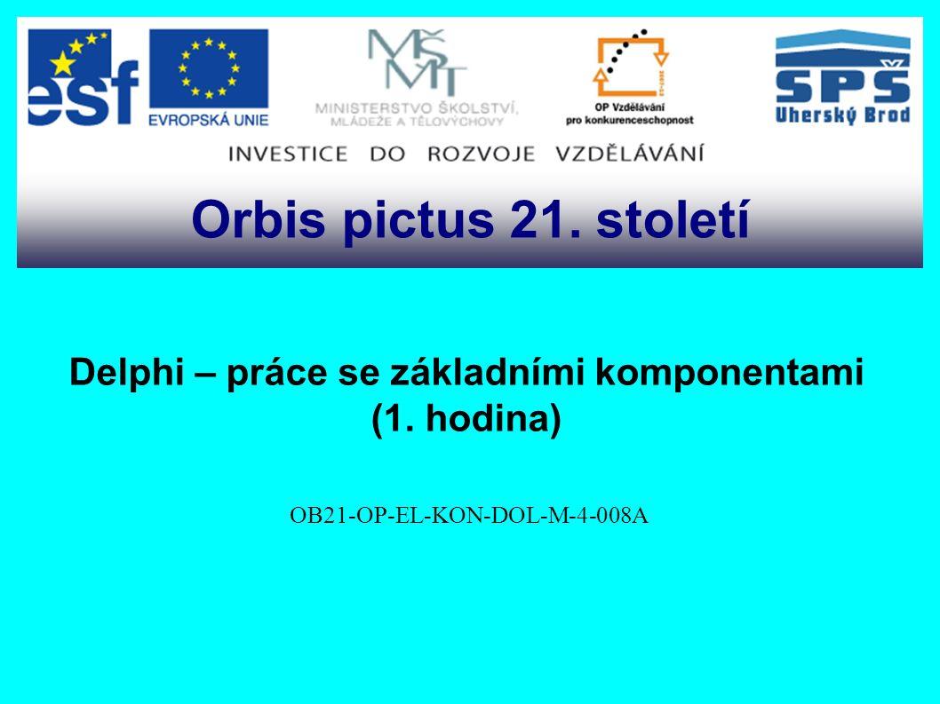 Delphi – práce se základními komponentami (1.hodina) OB21-OP-EL-KON-DOL-M-4-008A Orbis pictus 21.