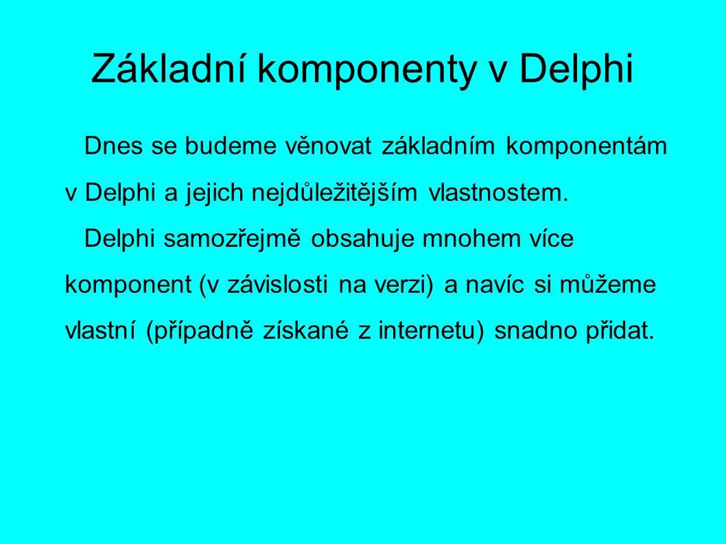 Základní komponenty v Delphi Dnes se budeme věnovat základním komponentám v Delphi a jejich nejdůležitějším vlastnostem.