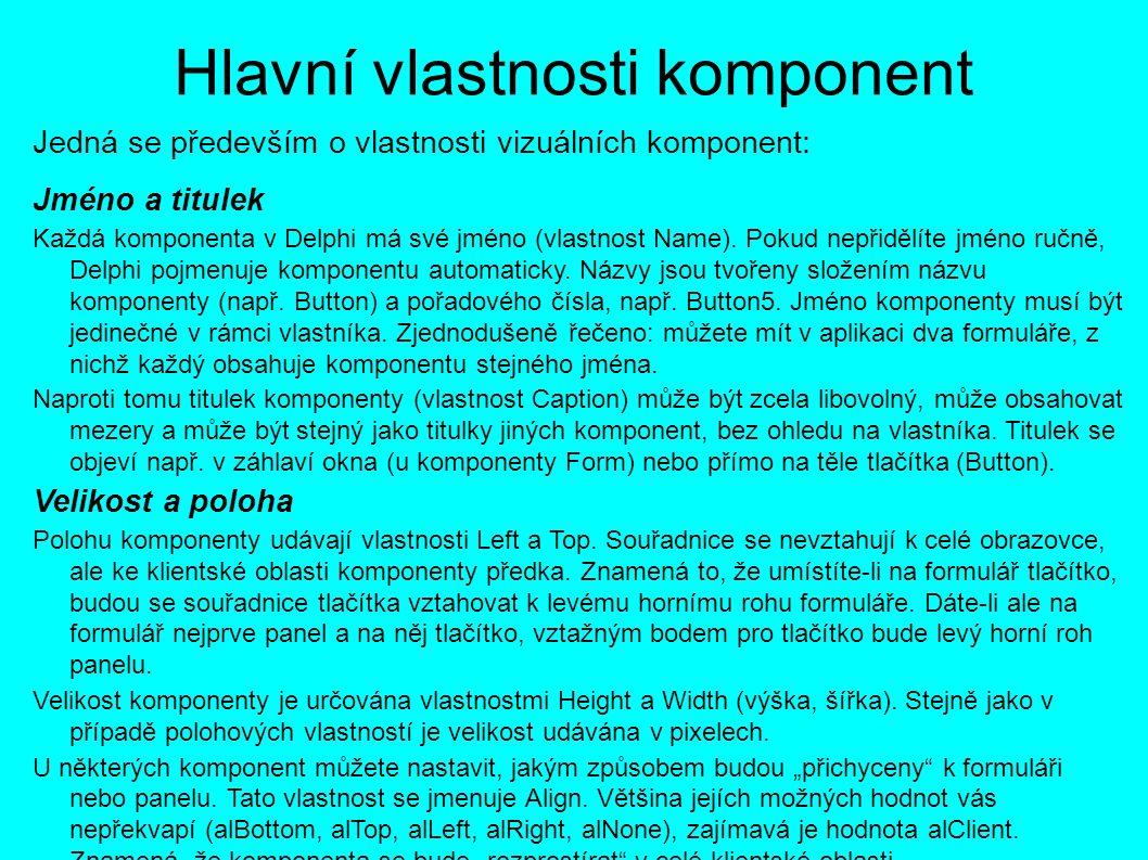 Hlavní vlastnosti komponent Jedná se především o vlastnosti vizuálních komponent: Jméno a titulek Každá komponenta v Delphi má své jméno (vlastnost Name).