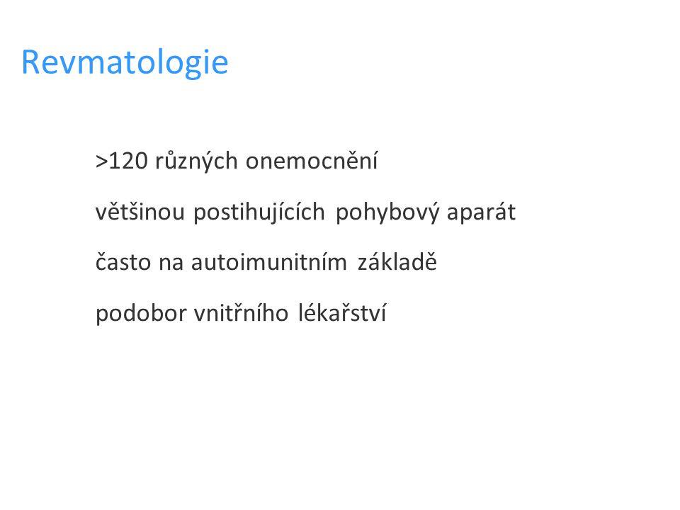 Revmatologie >120 různých onemocnění většinou postihujících pohybový aparát často na autoimunitním základě podobor vnitřního lékařství