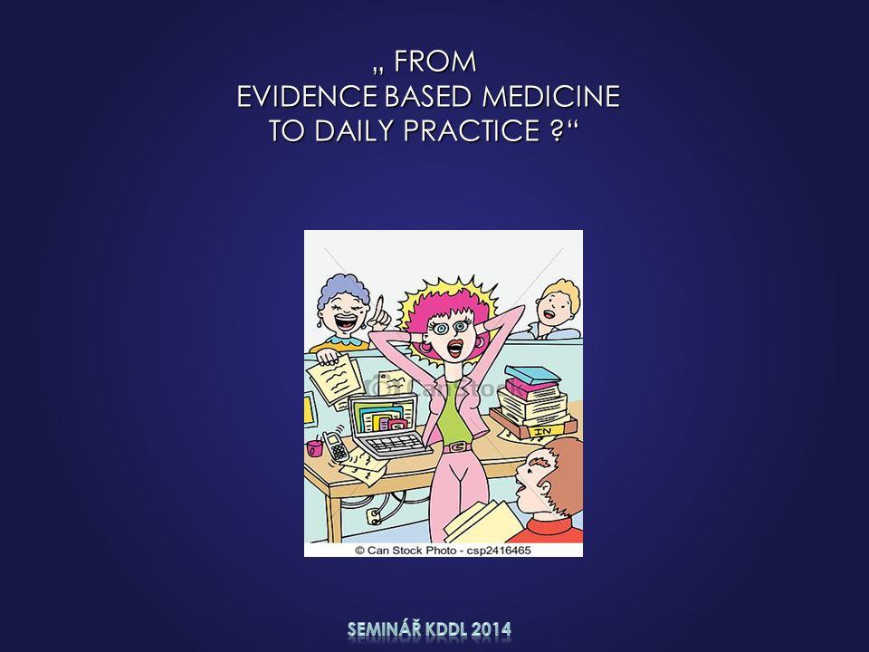 """ FROM EVIDENCE BASED MEDICINE EVIDENCE BASED MEDICINE TO DAILY PRACTICE"