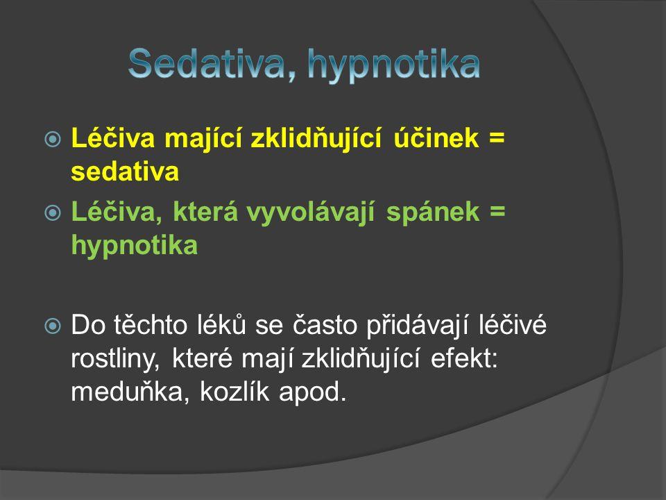  Léčiva mající zklidňující účinek = sedativa  Léčiva, která vyvolávají spánek = hypnotika  Do těchto léků se často přidávají léčivé rostliny, které mají zklidňující efekt: meduňka, kozlík apod.