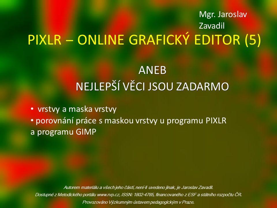 PIXLR ‒ ONLINE GRAFICKÝ EDITOR (5) ANEB NEJLEPŠÍ VĚCI JSOU ZADARMO Autorem materiálu a všech jeho částí, není-li uvedeno jinak, je Jaroslav Zavadil.