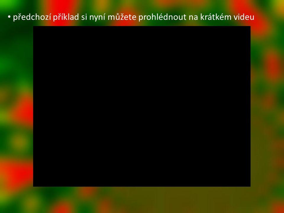 předchozí příklad si nyní můžete prohlédnout na krátkém videu