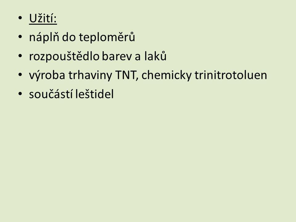 Užití: náplň do teploměrů rozpouštědlo barev a laků výroba trhaviny TNT, chemicky trinitrotoluen součástí leštidel