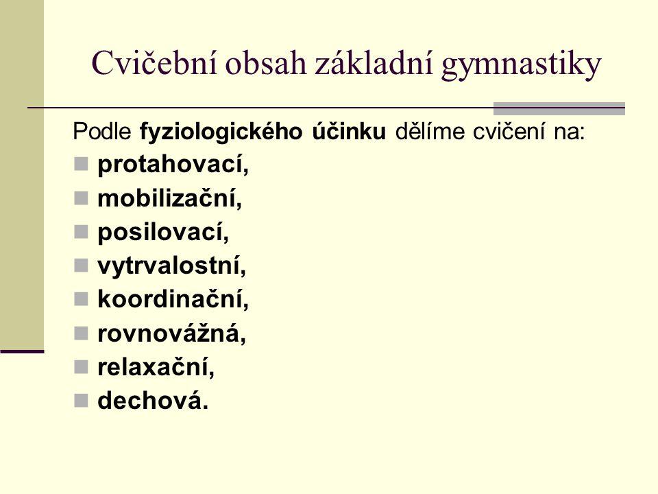 Cvičební obsah základní gymnastiky Podle fyziologického účinku dělíme cvičení na: protahovací, mobilizační, posilovací, vytrvalostní, koordinační, rovnovážná, relaxační, dechová.