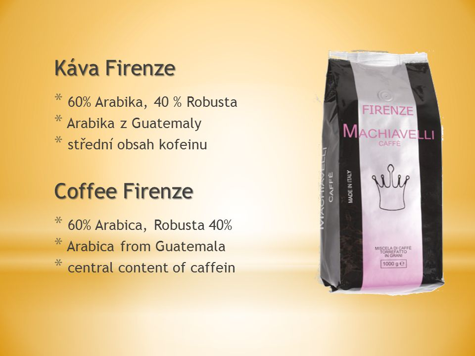 Káva Firenze * 60% Arabika, 40 % Robusta * Arabika z Guatemaly * střední obsah kofeinu Coffee Firenze * 60% Arabica, Robusta 40% * Arabica from Guatemala * central content of caffein