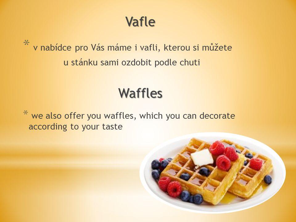 Vafle * v nabídce pro Vás máme i vafli, kterou si můžete u stánku sami ozdobit podle chutiWaffles * we also offer you waffles, which you can decorate