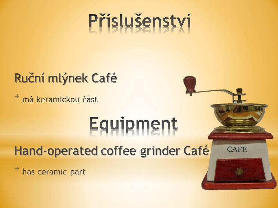 Ruční mlýnek Café * má keramickou část Hand-operated coffee grinder Café * has ceramic part