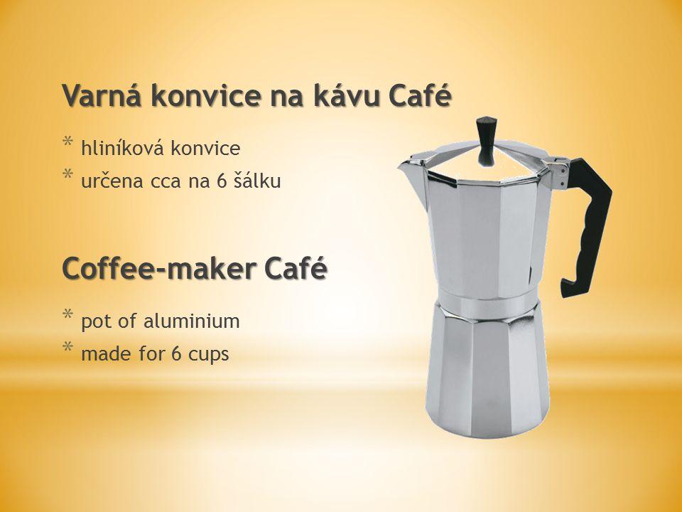 Varná konvice na kávu Café * hliníková konvice * určena cca na 6 šálku Coffee-maker Café * pot of aluminium * made for 6 cups