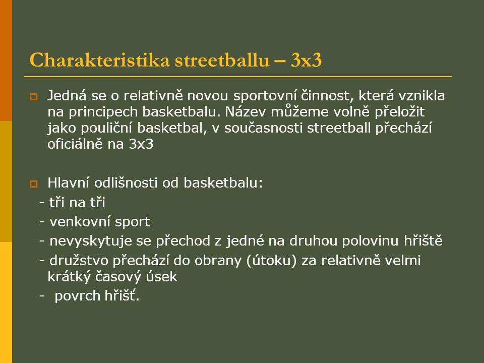 Charakteristika streetballu – 3x3  Jedná se o relativně novou sportovní činnost, která vznikla na principech basketbalu. Název můžeme volně přeložit