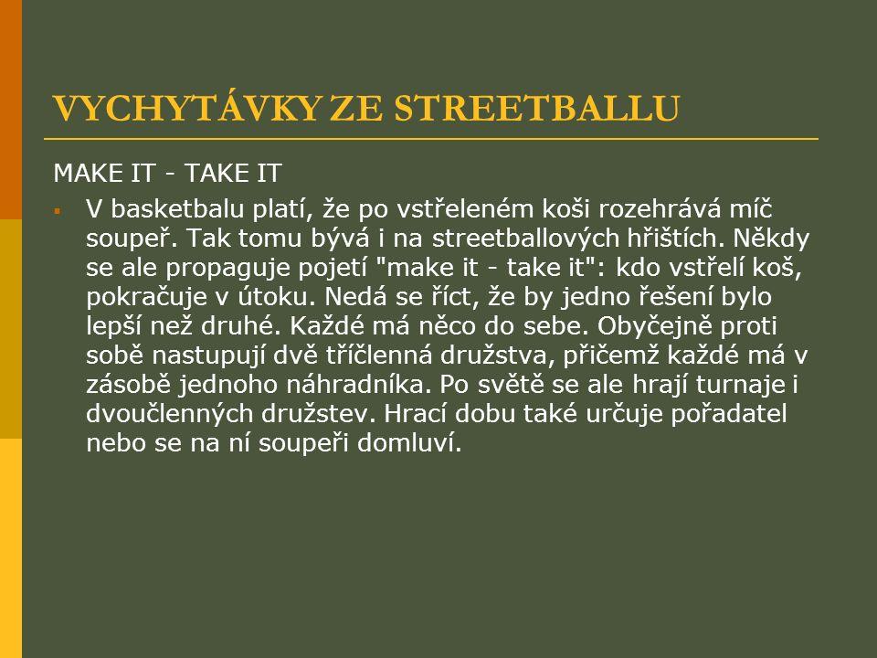 VYCHYTÁVKY ZE STREETBALLU MAKE IT - TAKE IT  V basketbalu platí, že po vstřeleném koši rozehrává míč soupeř. Tak tomu bývá i na streetballových hřišt