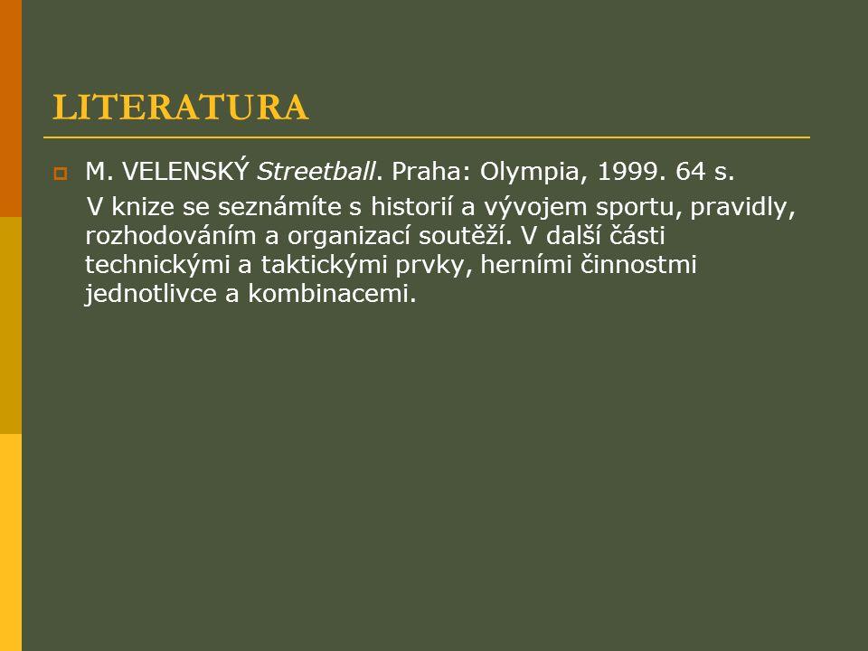 LITERATURA  M. VELENSKÝ Streetball. Praha: Olympia, 1999. 64 s. V knize se seznámíte s historií a vývojem sportu, pravidly, rozhodováním a organizací