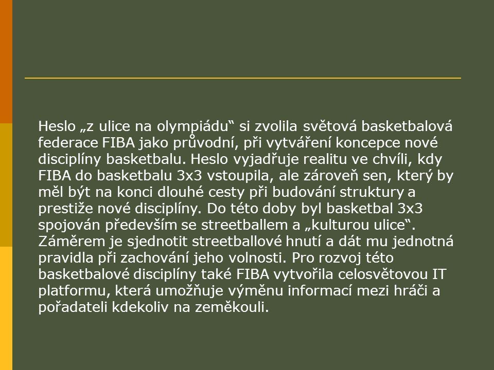 """Heslo """"z ulice na olympiádu"""" si zvolila světová basketbalová federace FIBA jako průvodní, při vytváření koncepce nové disciplíny basketbalu. Heslo vyj"""