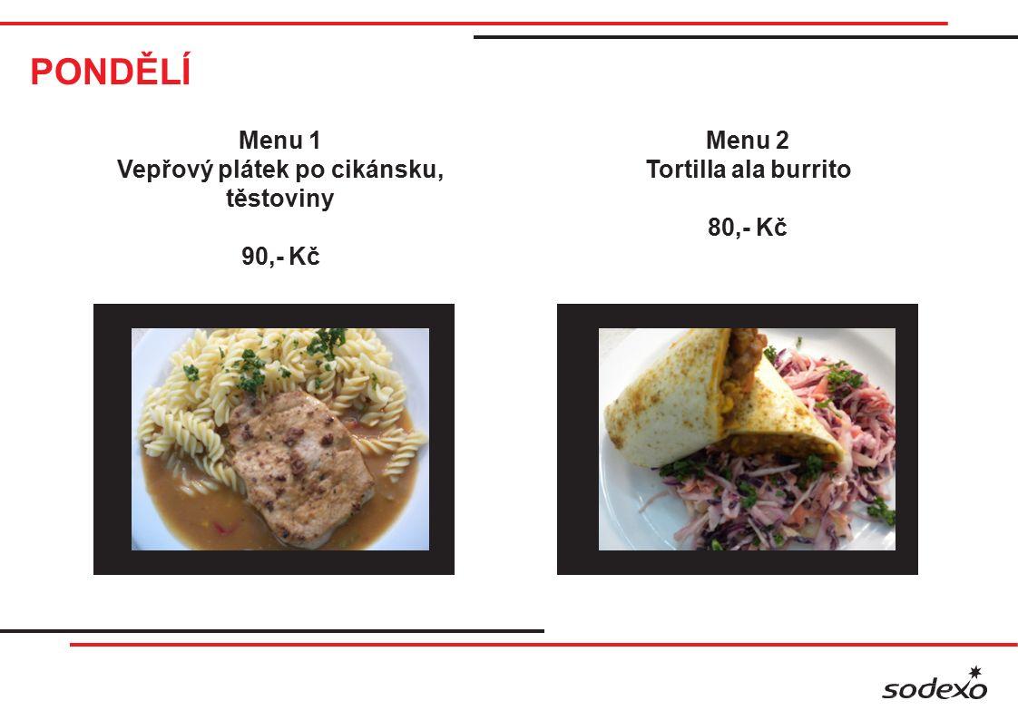 PONDĚLÍ Menu 1 Vepřový plátek po cikánsku, těstoviny 90,- Kč Menu 2 Tortilla ala burrito 80,- Kč