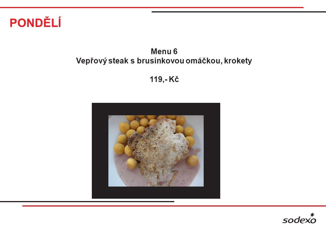 PONDĚLÍ Menu 6 Vepřový steak s brusinkovou omáčkou, krokety 119,- Kč