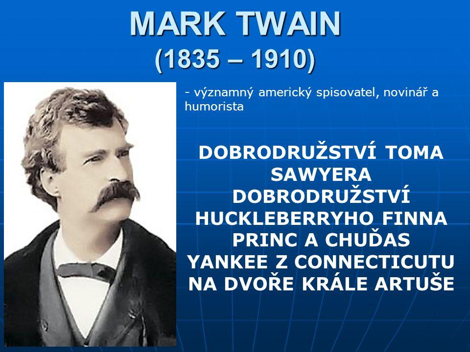 MARK TWAIN (1835 – 1910) - významný americký spisovatel, novinář a humorista DOBRODRUŽSTVÍ TOMA SAWYERA DOBRODRUŽSTVÍ HUCKLEBERRYHO FINNA PRINC A CHUĎAS YANKEE Z CONNECTICUTU NA DVOŘE KRÁLE ARTUŠE