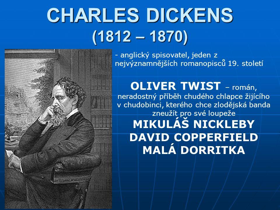 CHARLES DICKENS (1812 – 1870) - anglický spisovatel, jeden z nejvýznamnějších romanopisců 19. století OLIVER TWIST – román, neradostný příběh chudého