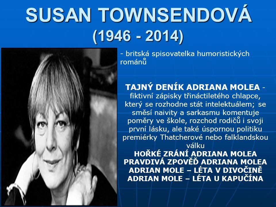 SUSAN TOWNSENDOVÁ (1946 - 2014) - britská spisovatelka humoristických románů TAJNÝ DENÍK ADRIANA MOLEA - fiktivní zápisky třináctiletého chlapce, kter