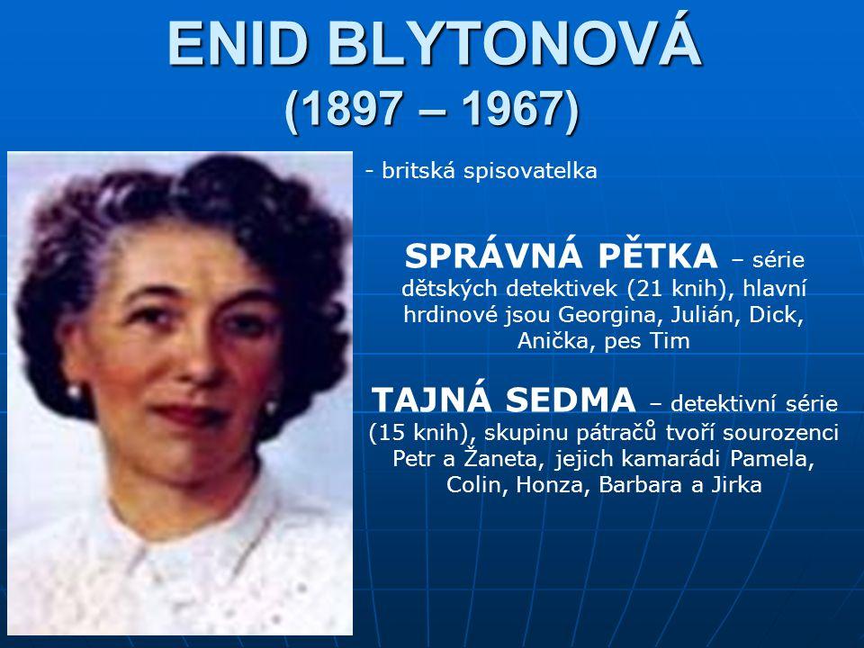ENID BLYTONOVÁ (1897 – 1967) - britská spisovatelka SPRÁVNÁ PĚTKA – série dětských detektivek (21 knih), hlavní hrdinové jsou Georgina, Julián, Dick,