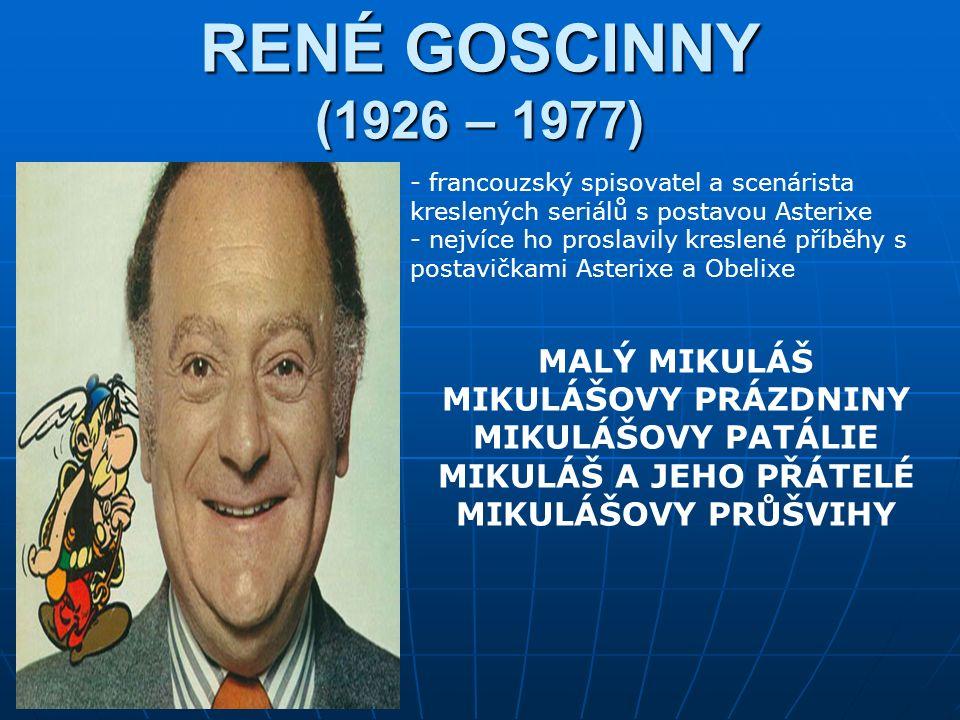 RENÉ GOSCINNY (1926 – 1977) - francouzský spisovatel a scenárista kreslených seriálů s postavou Asterixe - nejvíce ho proslavily kreslené příběhy s postavičkami Asterixe a Obelixe MALÝ MIKULÁŠ MIKULÁŠOVY PRÁZDNINY MIKULÁŠOVY PATÁLIE MIKULÁŠ A JEHO PŘÁTELÉ MIKULÁŠOVY PRŮŠVIHY