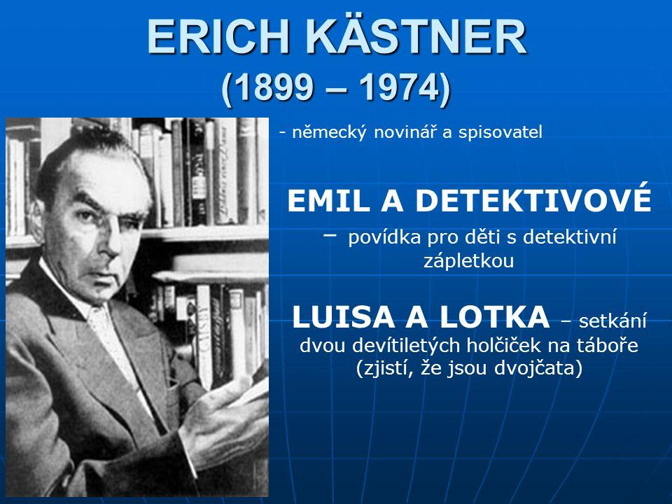 ERICH KÄSTNER (1899 – 1974) - německý novinář a spisovatel EMIL A DETEKTIVOVÉ – povídka pro děti s detektivní zápletkou LUISA A LOTKA – setkání dvou devítiletých holčiček na táboře (zjistí, že jsou dvojčata)