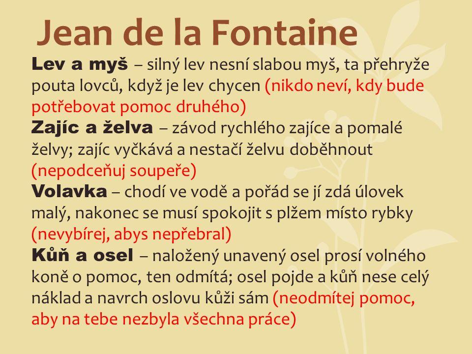 Jean de la Fontaine Lev a myš – silný lev nesní slabou myš, ta přehryže pouta lovců, když je lev chycen (nikdo neví, kdy bude potřebovat pomoc druhého