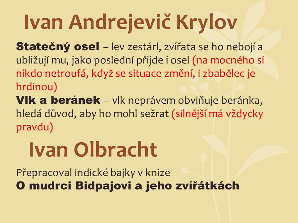Ivan Andrejevič Krylov Statečný osel – lev zestárl, zvířata se ho nebojí a ubližují mu, jako poslední přijde i osel (na mocného si nikdo netroufá, kdy
