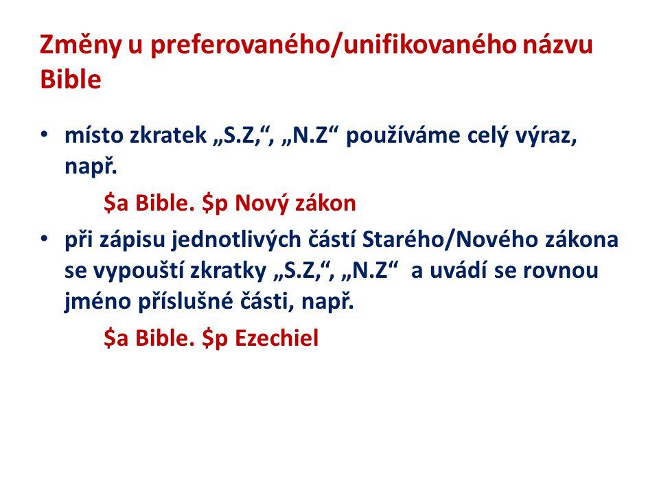 """Změny u preferovaného/unifikovaného názvu Bible místo zkratek """"S.Z, , """"N.Z používáme celý výraz, např."""