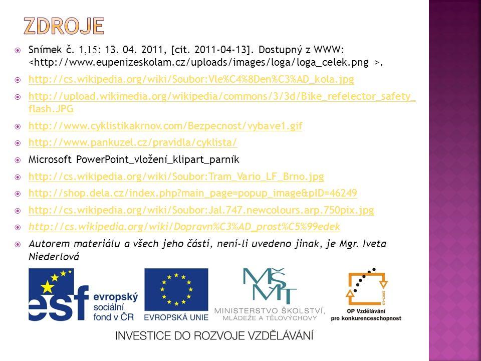  Snímek č. 1,15 : 13. 04. 2011, [cit. 2011-04-13]. Dostupný z WWW:.  http://cs.wikipedia.org/wiki/Soubor:Vle%C4%8Den%C3%AD_kola.jpg http://cs.wikipe
