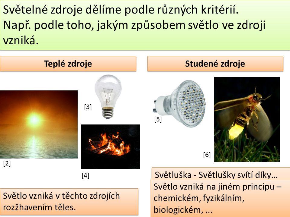 Světelné zdroje dělíme podle různých kritérií. Např.
