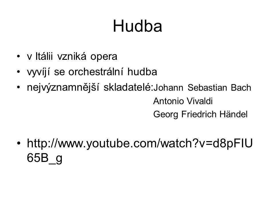 Hudba v Itálii vzniká opera vyvíjí se orchestrální hudba nejvýznamnější skladatelé: Johann Sebastian Bach Antonio Vivaldi Georg Friedrich Händel http://www.youtube.com/watch v=d8pFIU 65B_g