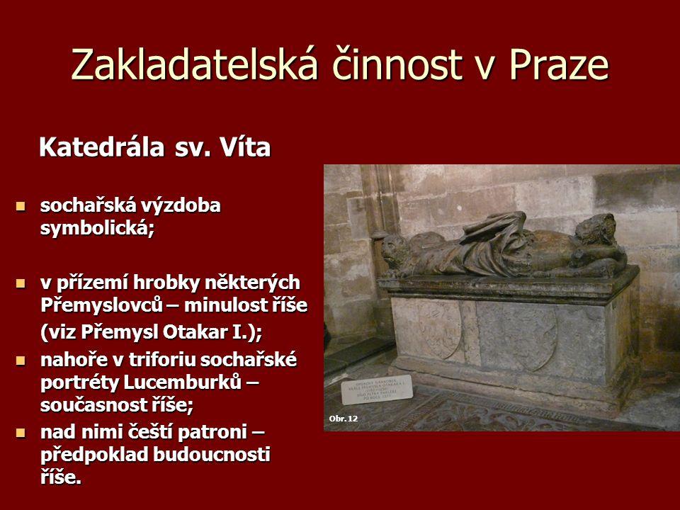 Zakladatelská činnost v Praze Katedrála sv. Víta Katedrála sv. Víta sochařská výzdoba symbolická; sochařská výzdoba symbolická; v přízemí hrobky někte