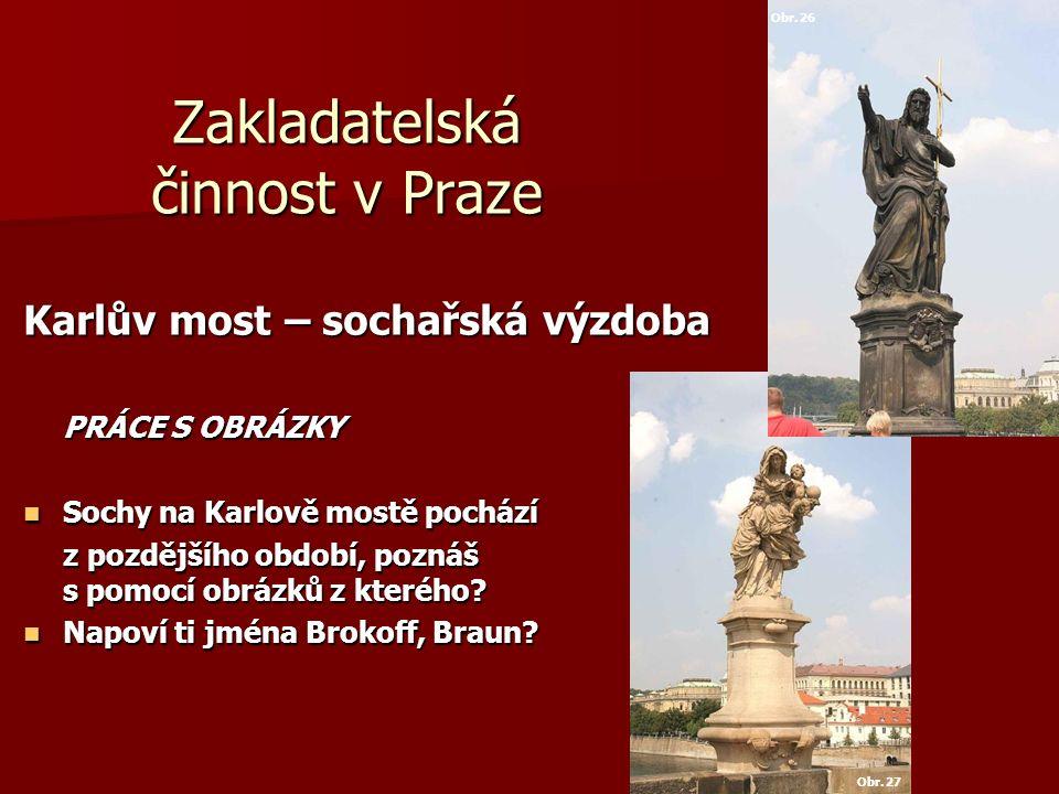 Zakladatelská činnost v Praze Karlův most – sochařská výzdoba PRÁCE S OBRÁZKY Sochy na Karlově mostě pochází Sochy na Karlově mostě pochází z pozdější