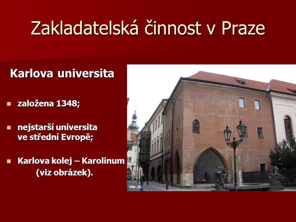 Zakladatelská činnost v Praze Karlova universita Karlova universita založena 1348; založena 1348; nejstarší universita ve střední Evropě; nejstarší un