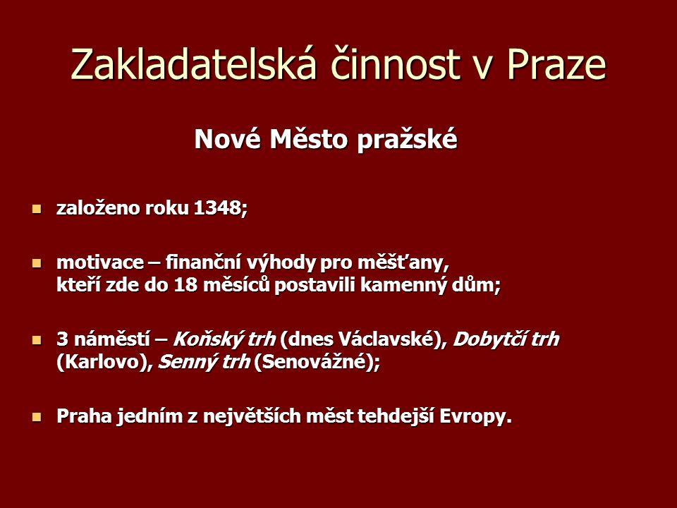 Zakladatelská činnost v Praze Nové Město pražské Nové Město pražské založeno roku 1348; založeno roku 1348; motivace – finanční výhody pro měšťany, kt