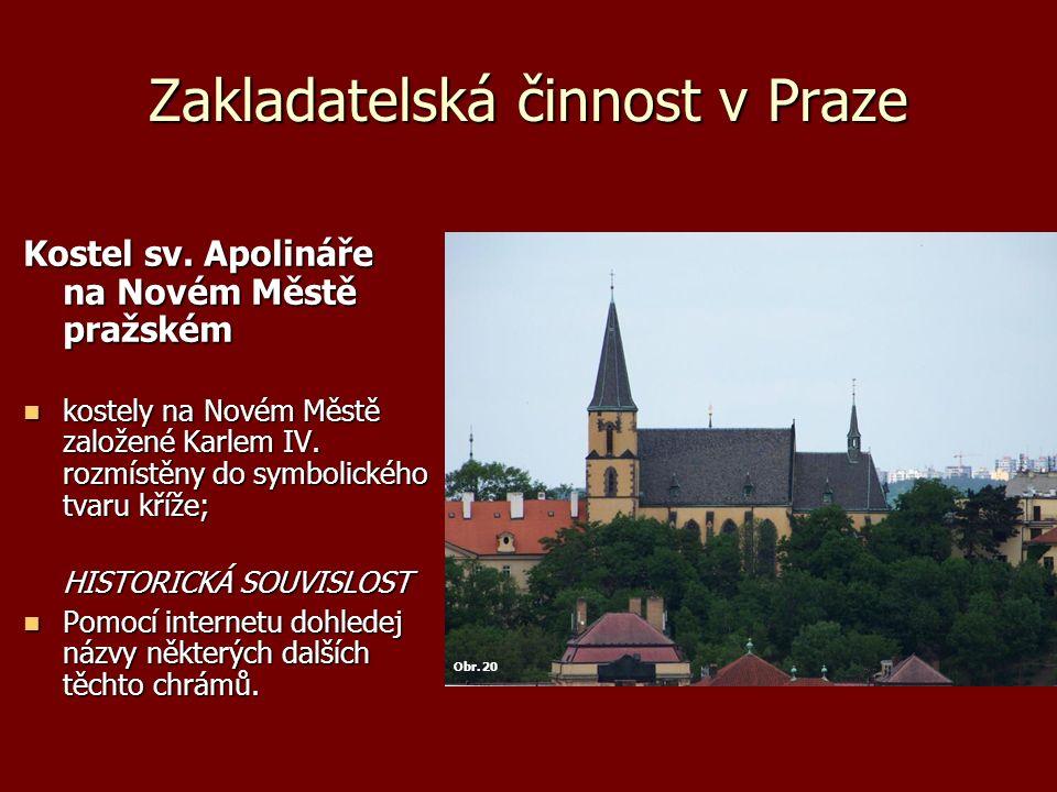 Zakladatelská činnost v Praze Kostel sv. Apolináře na Novém Městě pražském kostely na Novém Městě založené Karlem IV. rozmístěny do symbolického tvaru