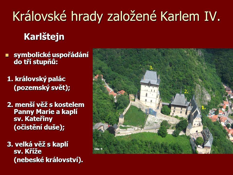 Královské hrady založené Karlem IV. Karlštejn Karlštejn symbolické uspořádání do tří stupňů: symbolické uspořádání do tří stupňů: 1. královský palác 1