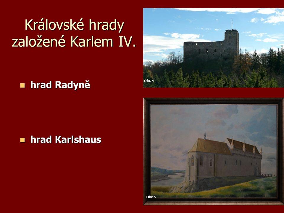 Královské hrady založené Karlem IV. hrad Radyně hrad Radyně hrad Karlshaus hrad Karlshaus Obr. 4 Obr. 5