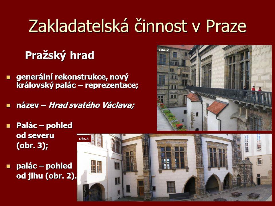 Zakladatelská činnost v Praze Pražský hrad Pražský hrad generální rekonstrukce, nový královský palác – reprezentace; generální rekonstrukce, nový král