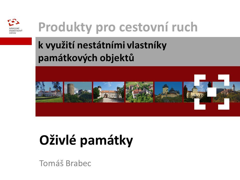 Produkty pro cestovní ruch k využití nestátními vlastníky památkových objektů Tomáš Brabec Oživlé památky