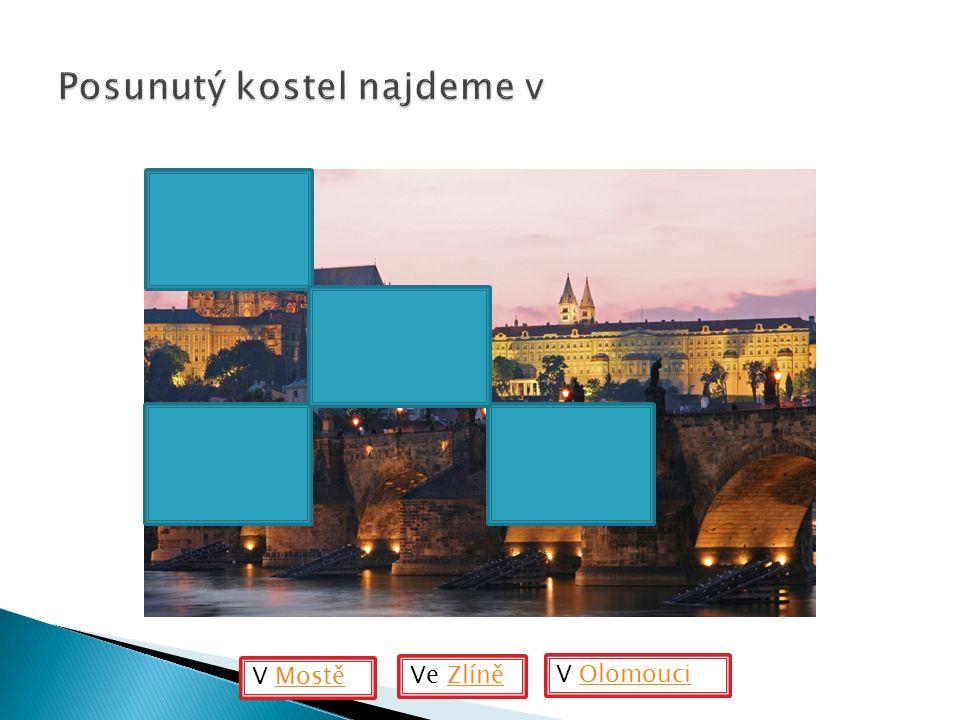 V MostěMostě V OlomouciOlomouci Ve ZlíněZlíně