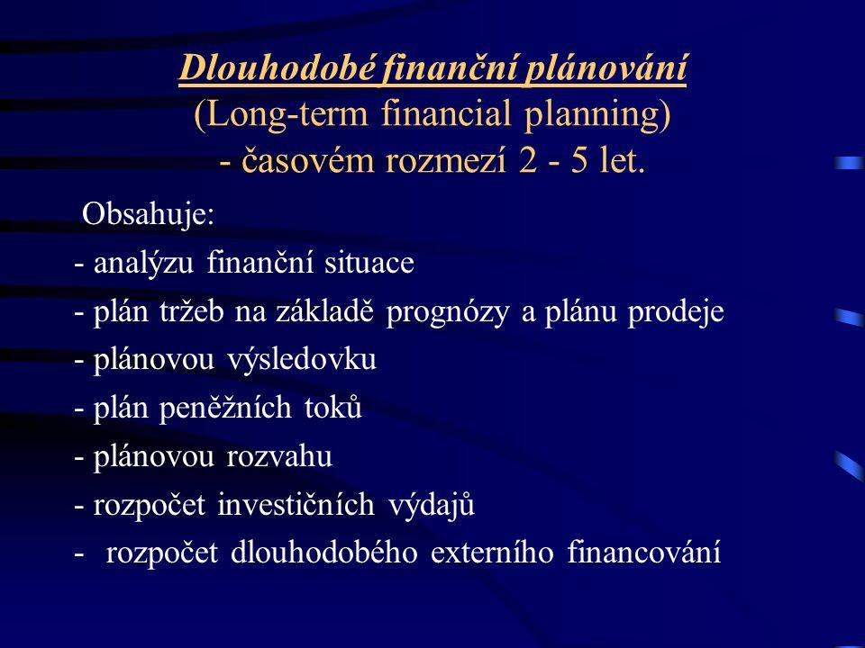 Dlouhodobé finanční plánování (Long-term financial planning) - časovém rozmezí 2 - 5 let.