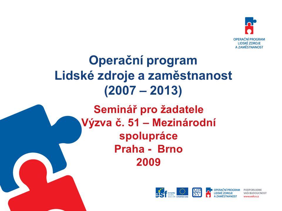 Operační program Lidské zdroje a zaměstnanost (2007 – 2013) Seminář pro žadatele Výzva č.