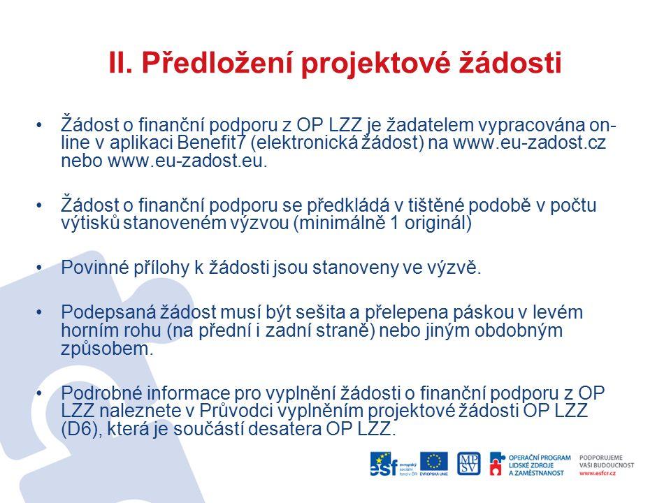 II. Předložení projektové žádosti Žádost o finanční podporu z OP LZZ je žadatelem vypracována on- line v aplikaci Benefit7 (elektronická žádost) na ww