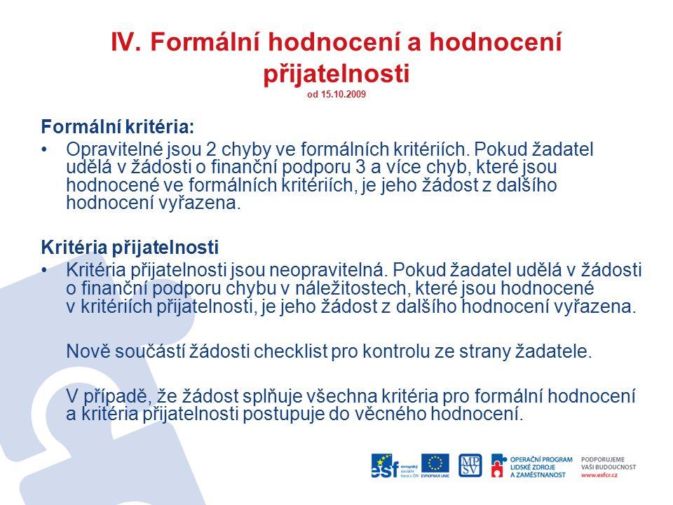 IV. Formální hodnocení a hodnocení přijatelnosti od 15.10.2009 Formální kritéria: Opravitelné jsou 2 chyby ve formálních kritériích. Pokud žadatel udě