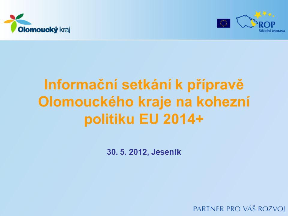Informační setkání k přípravě Olomouckého kraje na kohezní politiku EU 2014+ 30. 5. 2012, Jeseník