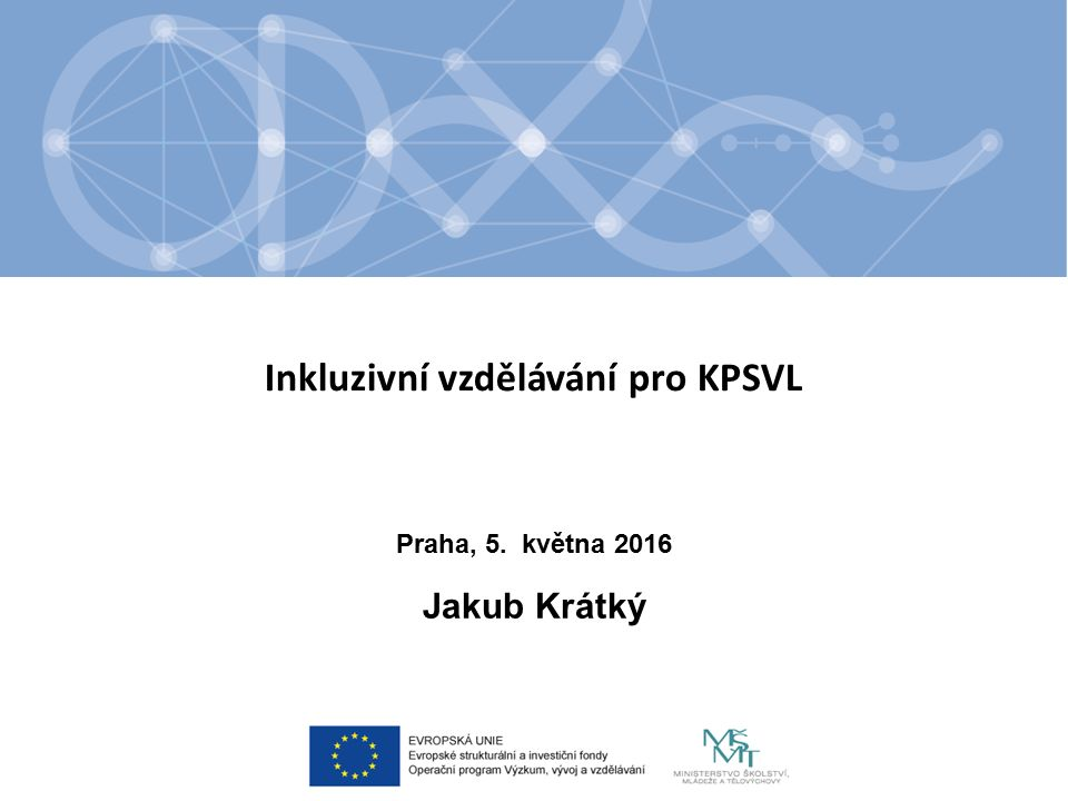 Inkluzivní vzdělávání pro KPSVL Jakub Krátký Praha, 5. května 2016