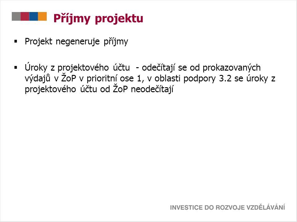 Příjmy projektu  Projekt negeneruje příjmy  Úroky z projektového účtu - odečítají se od prokazovaných výdajů v ŽoP v prioritní ose 1, v oblasti podp