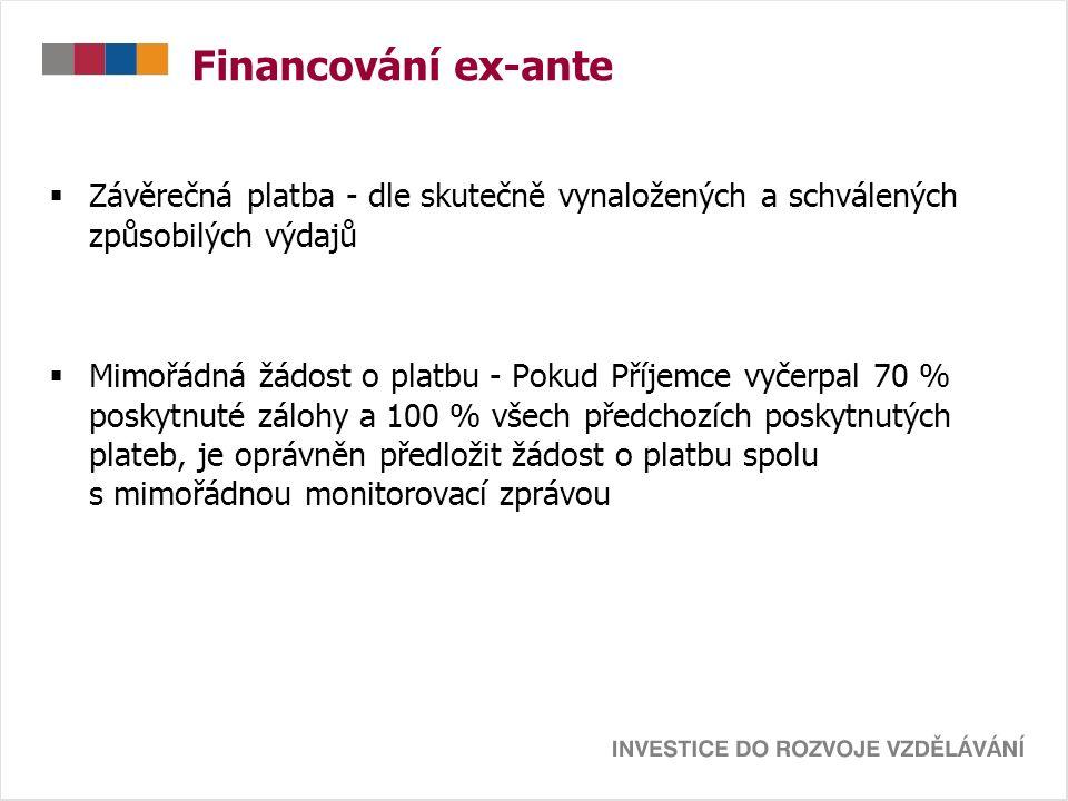 Financování ex-ante  Závěrečná platba - dle skutečně vynaložených a schválených způsobilých výdajů  Mimořádná žádost o platbu - Pokud Příjemce vyčer